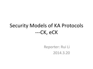 Security Models of KA Protocols ---CK, eCK