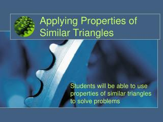 Applying Properties of Similar Triangles