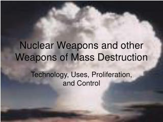Nuclear Weapons and other Weapons of Mass Destruction