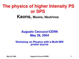 The physics of higher Intensity PS or SPS Kaons,  Muons, Neutrinos