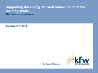 Supporting the energy efficient rehabilitation of the building stock  –  The German experience