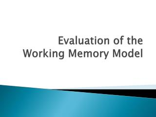 Evaluation of the Working Memory Model