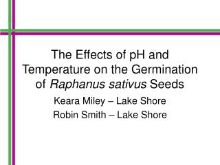 The Effects of pH and Temperature on the Germination of  Raphanus sativus  Seeds