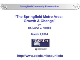 """The Springfield Metro Area:   Growth & Change"" by  Dr. Daryl J. Hobbs March 4,2004"