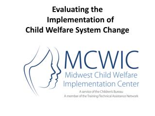 Evaluating the    Implementation of Child Welfare System Change