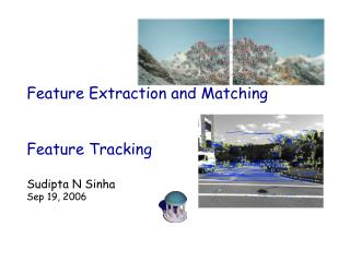 Feature Extraction and Matching Feature Tracking Sudipta N Sinha Sep 19, 2006
