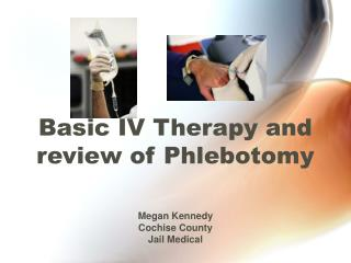 Basic IV Therapy and review of Phlebotomy