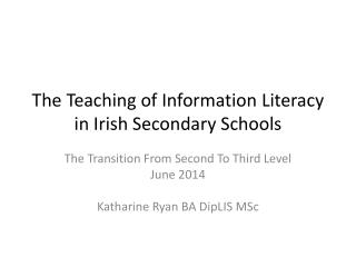The  Teaching of Information  Literacy in Irish Secondary Schools