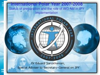 Dr Eduard Sarukhanian,  Special Adviser to Secretary–General on IPY