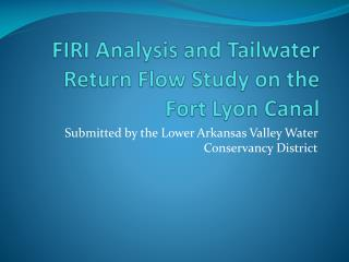 FIRI Analysis and  Tailwater  Return Flow Study on the Fort Lyon Canal