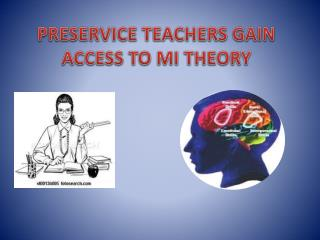 PRESERVICE TEACHERS GAIN ACCESS TO MI THEORY