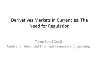 Derivatives Markets in Currencies: The Need for Regulation