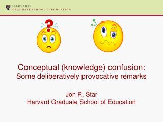 Conceptual (knowledge) confusion: Some deliberatively provocative remarks