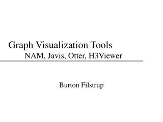 Graph Visualization Tools   NAM, Javis, Otter, H3Viewer