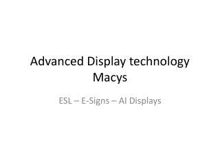 Advanced Display technology Macys