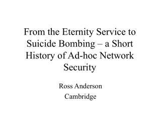 From the Eternity Service to Suicide Bombing – a Short History of Ad-hoc Network Security