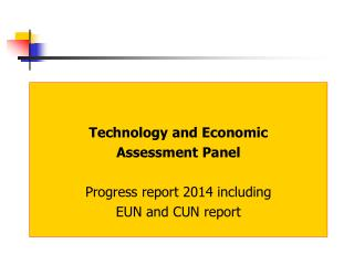 Technology and Economic  Assessment Panel  Progress report 2014 including EUN and CUN report