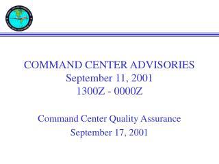COMMAND CENTER ADVISORIES September 11, 2001 1300Z - 0000Z