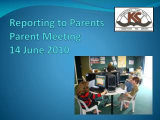 Reporting to Parents Parent Meeting 14 June 2010