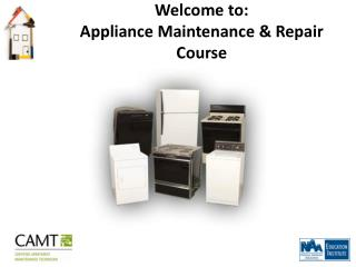 Welcome to: Appliance Maintenance & Repair Course