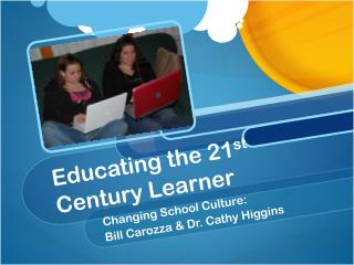 Educating the 21 st  Century Learner