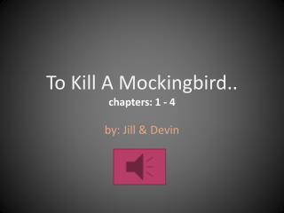 To Kill A Mockingbird.. c hapters: 1 - 4