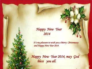 Happy  New  Year    201 4             		It's my pleasure to wish you a Merry  Christmassy