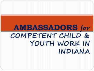 AMBASSADORS for COMPETENT CHILD   YOUTH WORK IN INDIANA