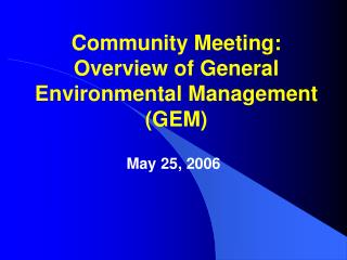 Community Meeting: Overview of General Environmental Management (GEM)