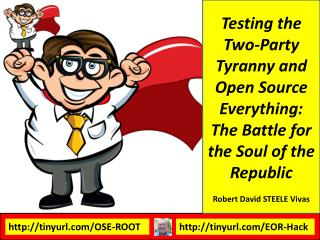 Testing the Two-Party Tyranny and Open Source Everything: The Battle for the Soul of the Republic