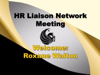 HR Liaison Network Meeting Welcome :  Roxane  Walton