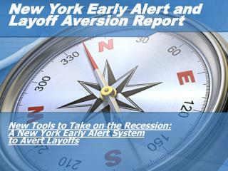 New York Early Alert and  Layoff Aversion Report New Tools to Take on the Recession: