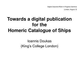 Towards a  d igital  p ublication for the Homeric Catalogue of Ships