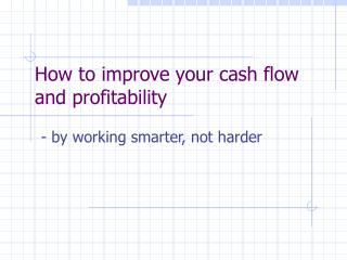 How to improve your cash flow and profitability