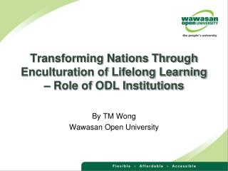 Transforming Nations Through Enculturation of Lifelong Learning – Role of ODL Institutions