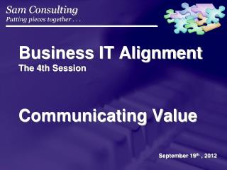 Business IT Alignment The 4th Session  Communicating Value