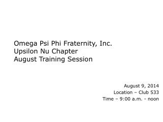 Omega Psi Phi Fraternity, Inc. Upsilon Nu Chapter August Training Session