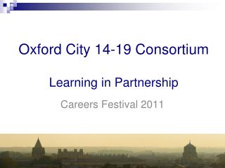 Oxford City 14-19 Consortium Learning in Partnership