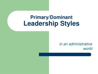 Primary/Dominant  Leadership Styles