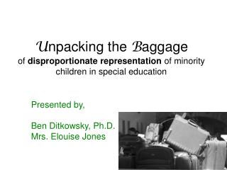 U npacking the  B aggage  of  disproportionate representation  of minority children in special education