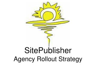 SitePublisher Agency Rollout Strategy