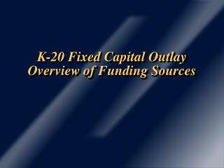 K-20 Fixed Capital Outlay Overview of Funding Sources