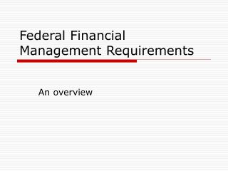 Federal Financial Management Requirements