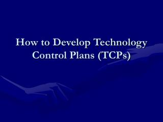 How to Develop Technology Control Plans (TCPs)