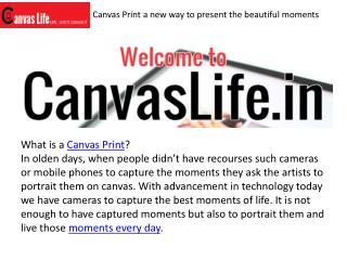 Canvas Print a new way to present the beautiful moments.