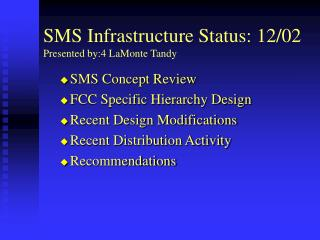 SMS Infrastructure Status: 12/02  Presented by:4 LaMonte Tandy
