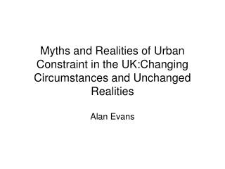 Myths and Realities of Urban Constraint in the UK:Changing Circumstances and Unchanged Realities