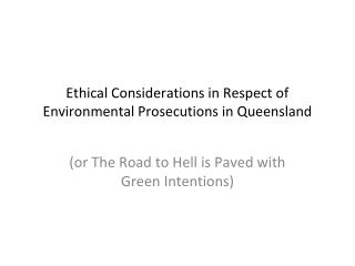 Ethical Considerations in Respect of Environmental Prosecutions in Queensland