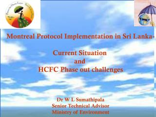 Montreal Protocol Implementation in Sri Lanka- Current Situation  and  HCFC Phase out challenges