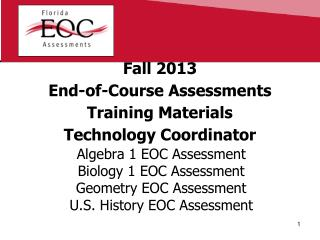 Fall 2013 End-of-Course Assessments Training Materials Technology Coordinator
